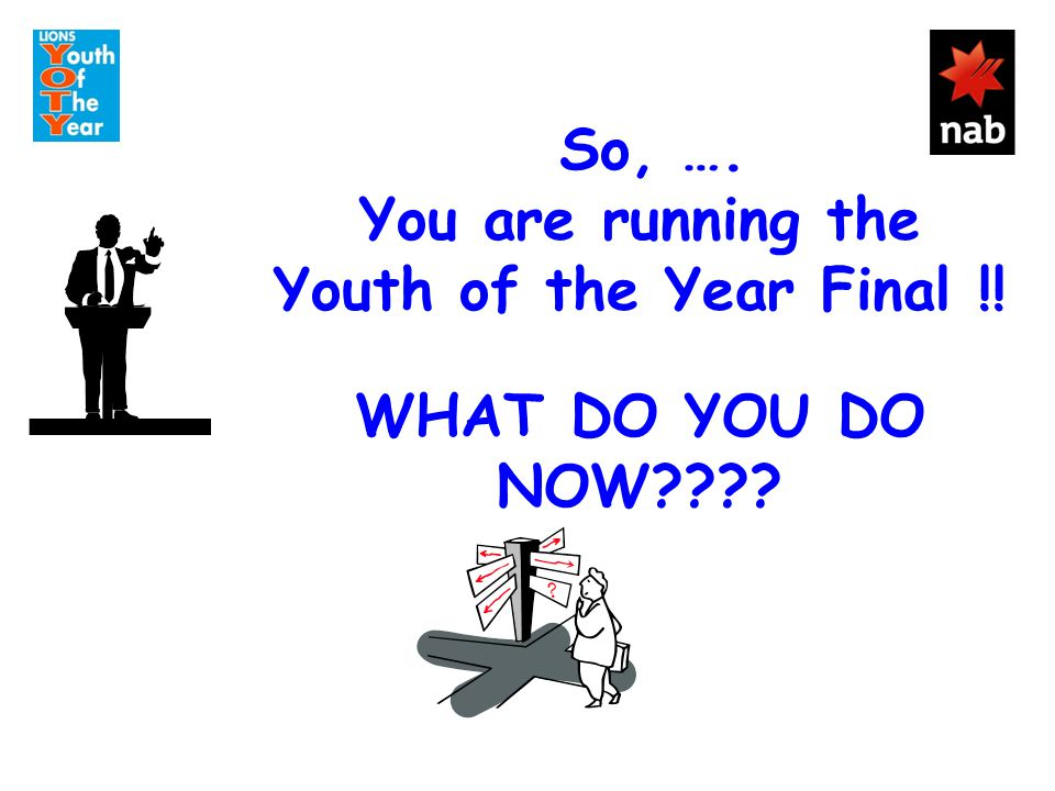 So, …. You are running the Youth of the Year Final !! WHAT DO YOU DO NOW