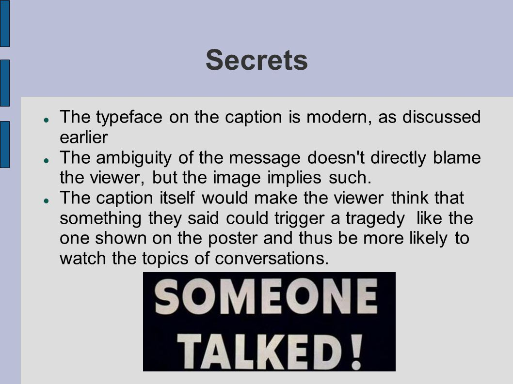 Secrets The typeface on the caption is modern, as discussed earlier The ambiguity of the message doesn t directly blame the viewer, but the image implies such.