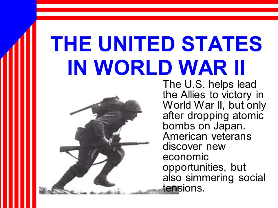 THE UNITED STATES IN WORLD WAR II The U.S.