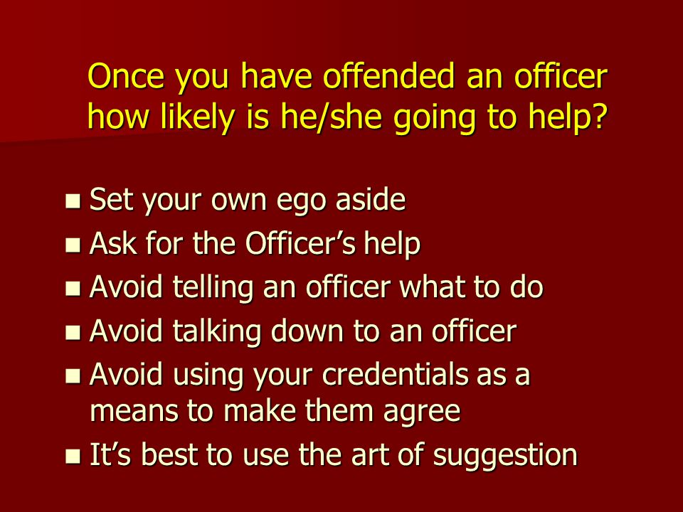 Once you have offended an officer how likely is he/she going to help.