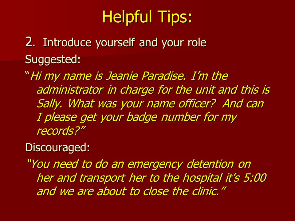 Helpful Tips: 2. Introduce yourself and your role Suggested: Hi my name is Jeanie Paradise.