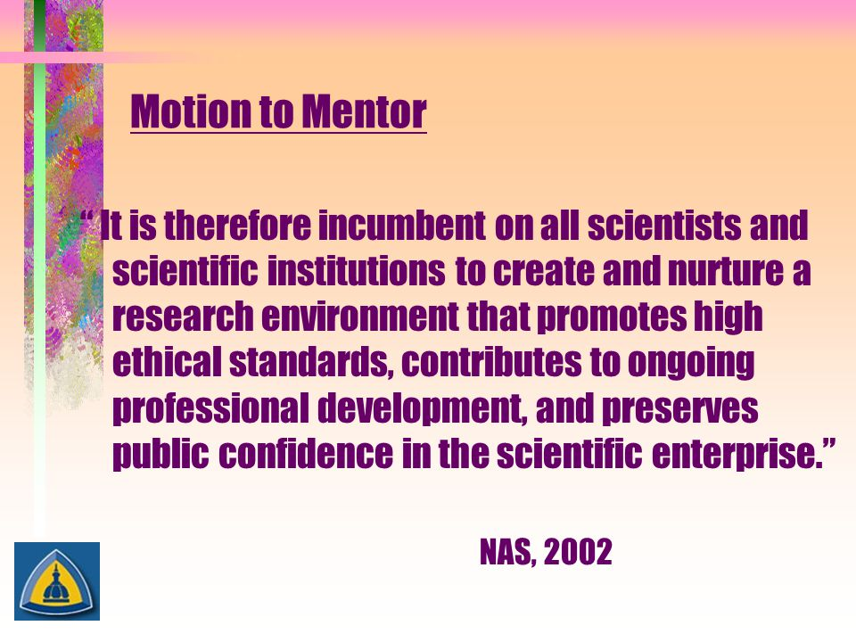 """Motion to Mentor """" It is therefore incumbent on all scientists and scientific institutions to create and nurture a research environment that promotes"""