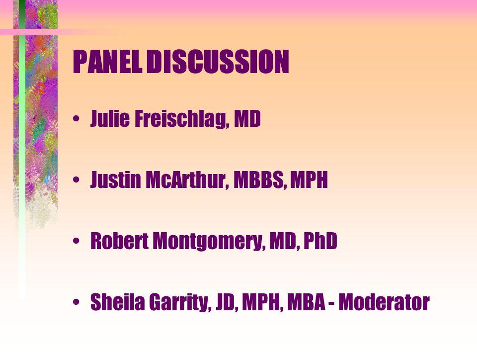 PANEL DISCUSSION Julie Freischlag, MD Justin McArthur, MBBS, MPH Robert Montgomery, MD, PhD Sheila Garrity, JD, MPH, MBA - Moderator
