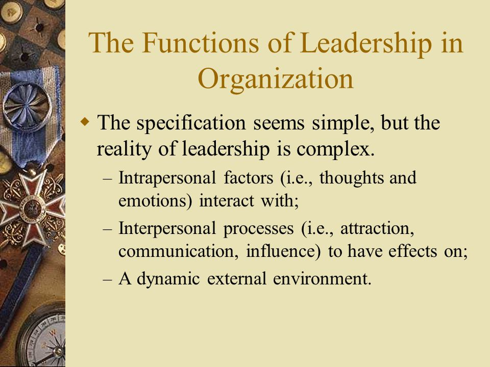 The Functions of Leadership in Organization  The specification seems simple, but the reality of leadership is complex.