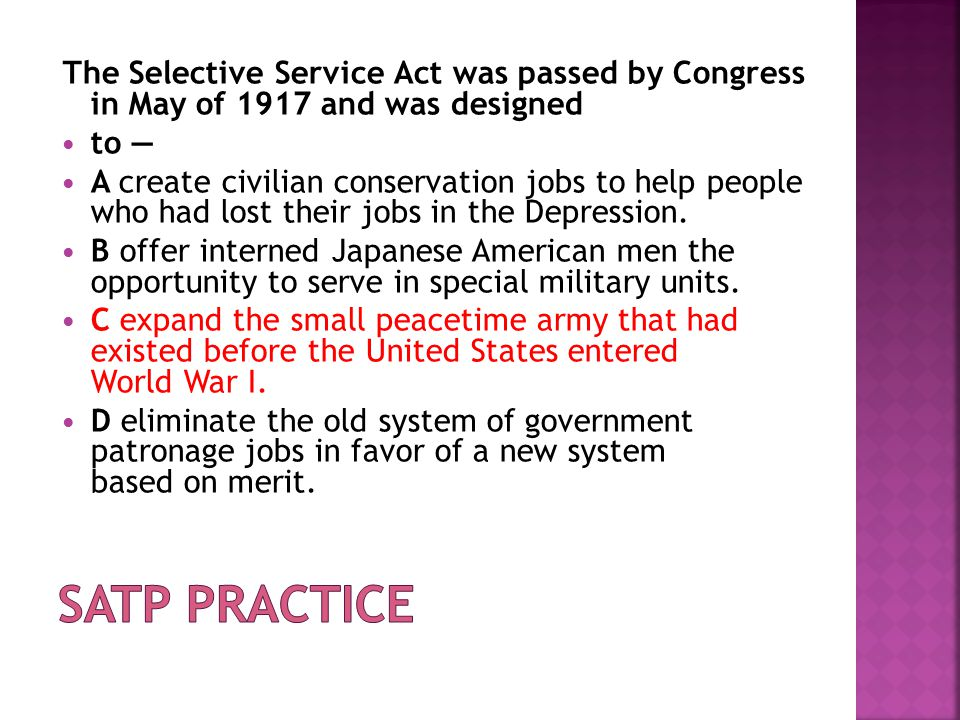 The Selective Service Act was passed by Congress in May of 1917 and was designed to — A create civilian conservation jobs to help people who had lost