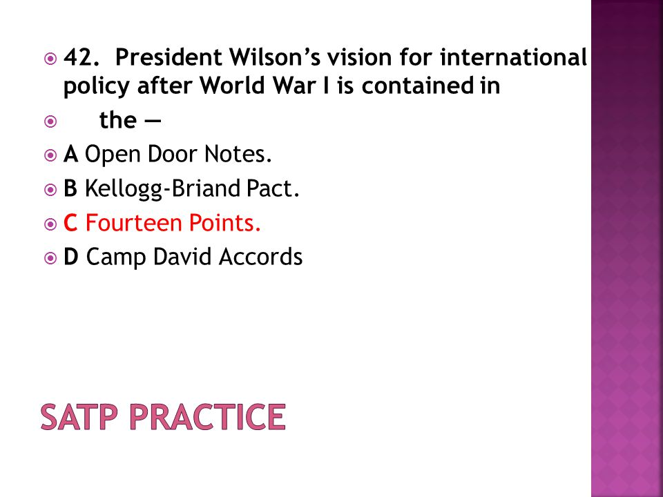  President Wilson's vision for international policy after World War I is contained in  the —  A Open Door Notes.  B Kellogg-Briand Pact.  C Fourt