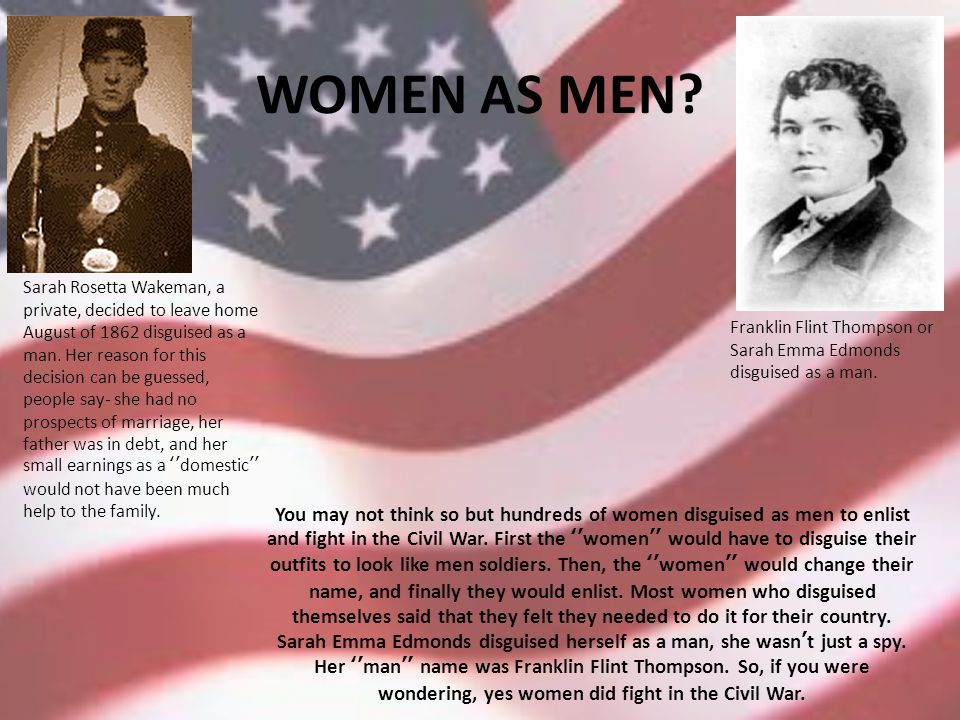 WOMEN AS MEN? You may not think so but hundreds of women disguised as men to enlist and fight in the Civil War. First the ''women'' would have to disg