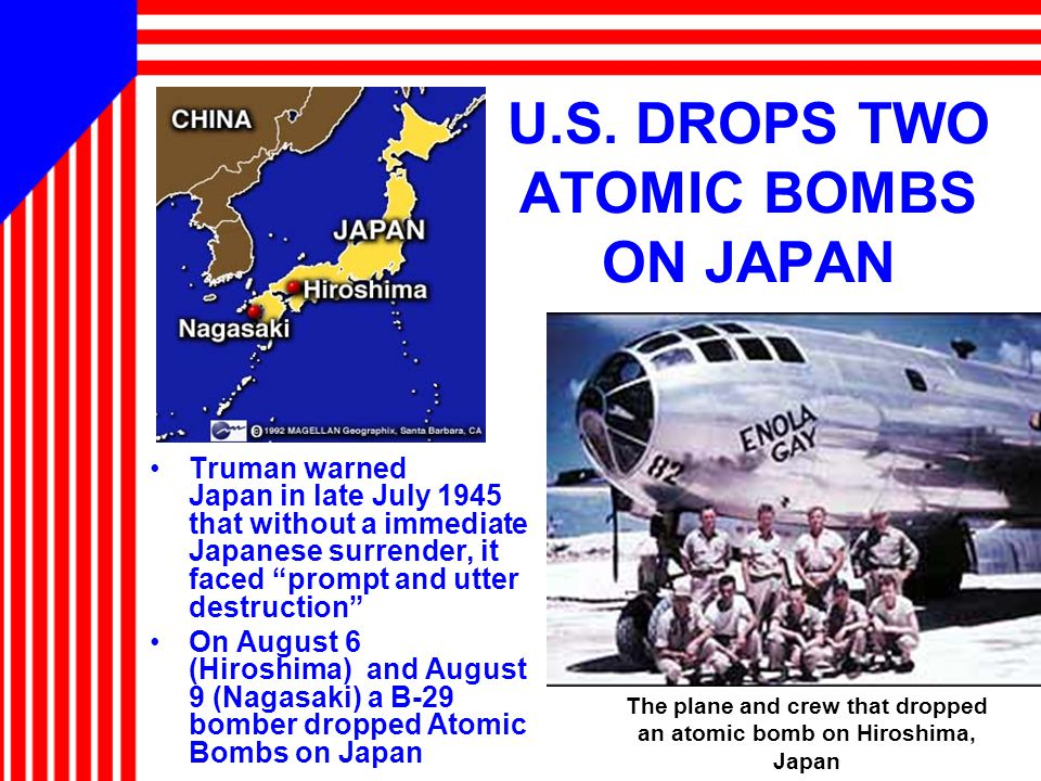 """U.S. DROPS TWO ATOMIC BOMBS ON JAPAN Truman warned Japan in late July 1945 that without a immediate Japanese surrender, it faced """"prompt and utter des"""