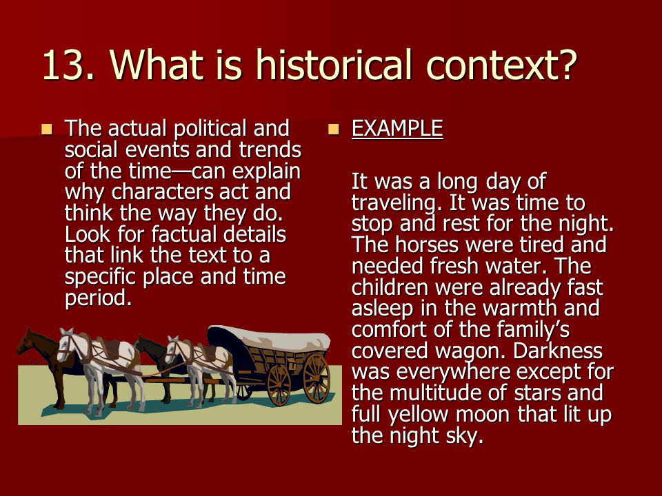 13. What is historical context? The actual political and social events and trends of the time—can explain why characters act and think the way they do