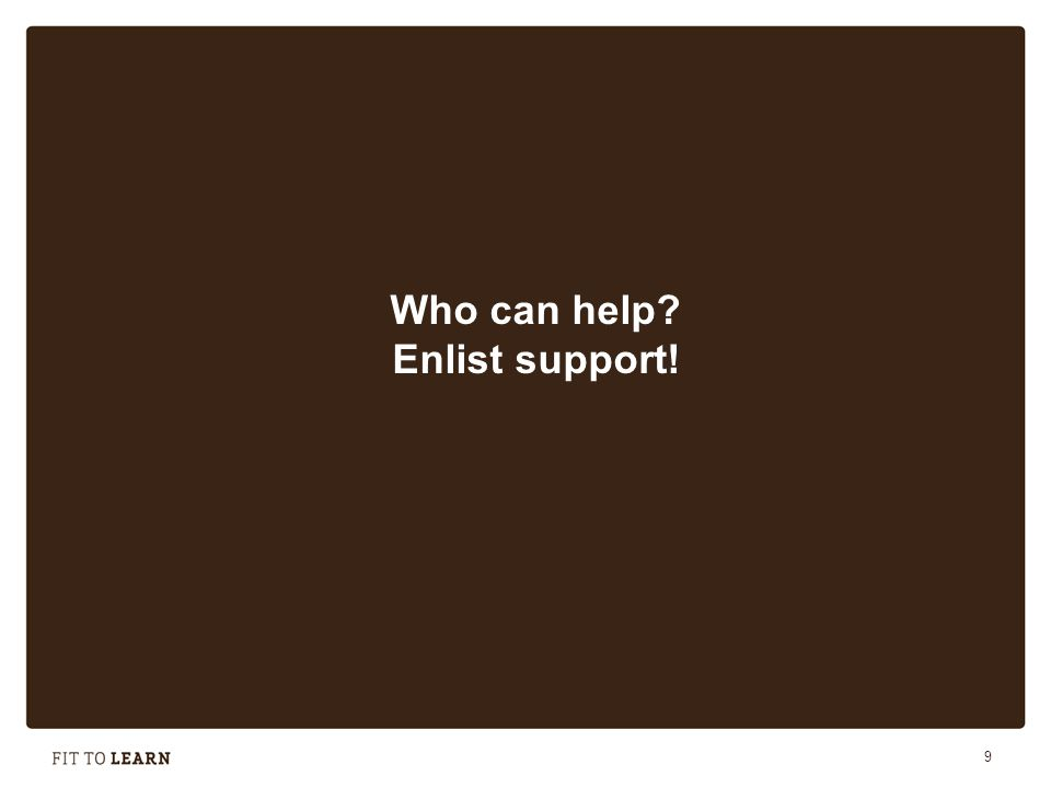 9 Who can help Enlist support!