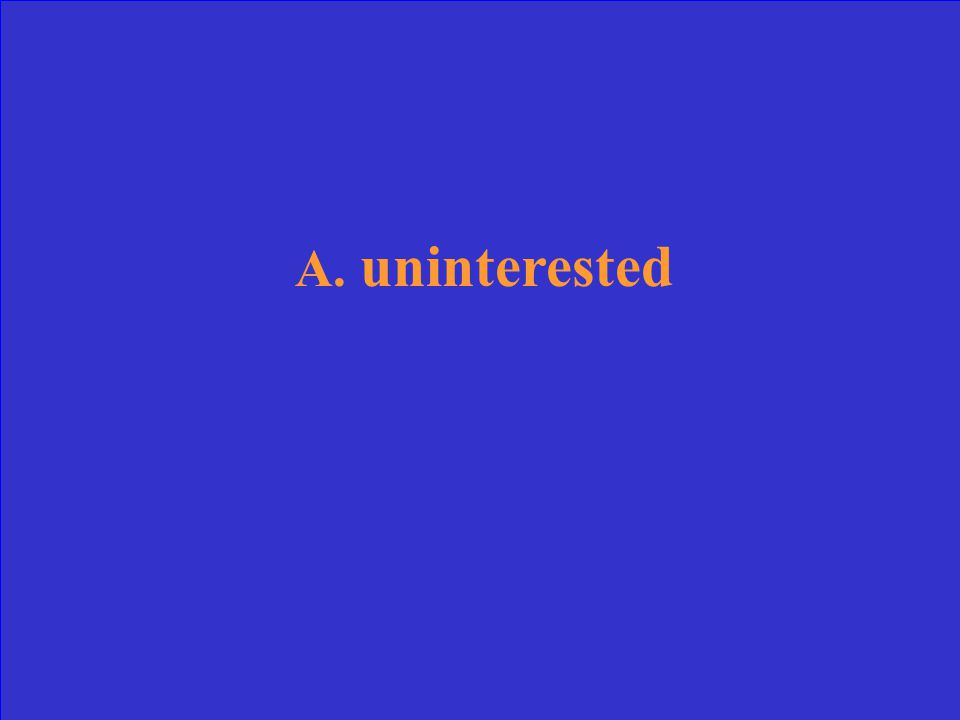 A.uninterested B.happy C.funny D.anxious What is the antonym for the word excited