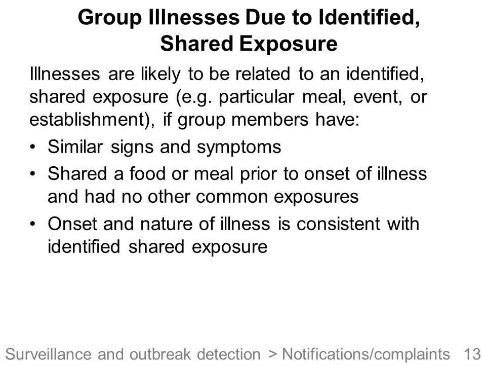 13Surveillance and outbreak detection Group Illnesses Due to Identified, Shared Exposure Illnesses are likely to be related to an identified, shared exposure (e.g.