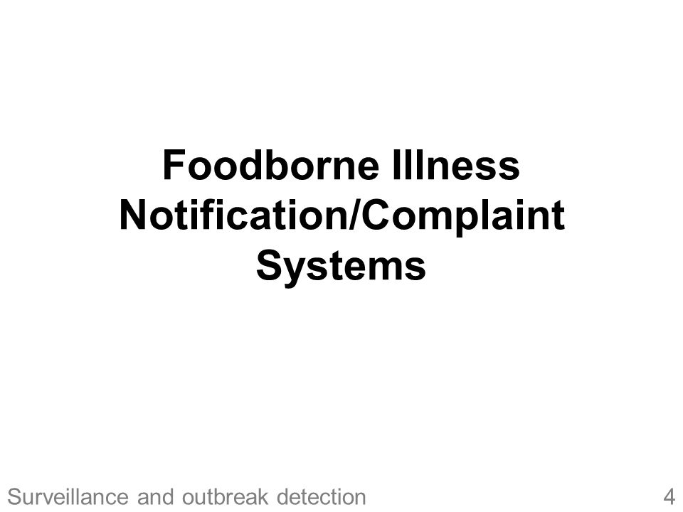 5Surveillance and outbreak detection Notification/Complaint Systems Complaints of illness among individuals and groups reported by affected members of the community (and others) Includes any illness thought to be related to food Common exposures are used to link cases together > Notifications/complaints