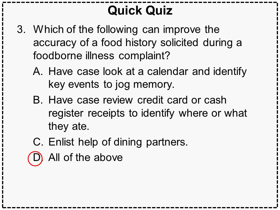 44Surveillance and outbreak detection Quick Quiz 3.Which of the following can improve the accuracy of a food history solicited during a foodborne illness complaint.