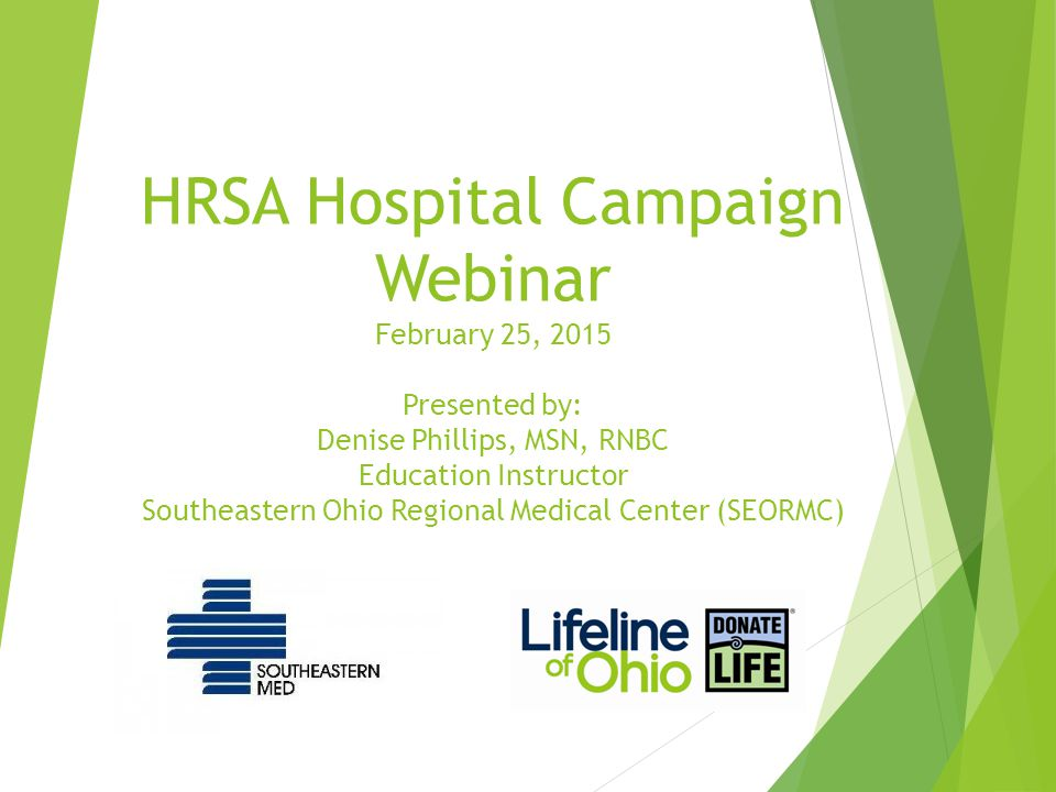 HRSA Hospital Campaign Webinar February 25, 2015 Presented by: Denise Phillips, MSN, RNBC Education Instructor Southeastern Ohio Regional Medical Center (SEORMC)