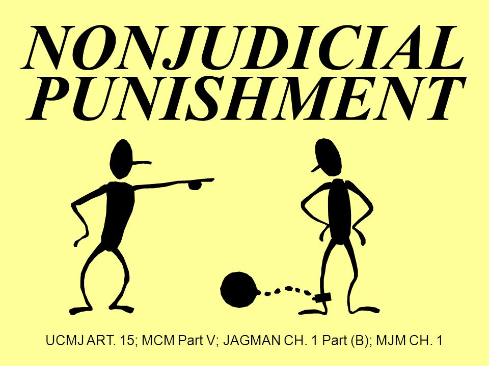 Learning Objectives Understand: –Nature of NJP –NJP Jurisdiction –Effect of prior civilian action –Accused's NJP rights –NJP punishments –NJP appeal procedure