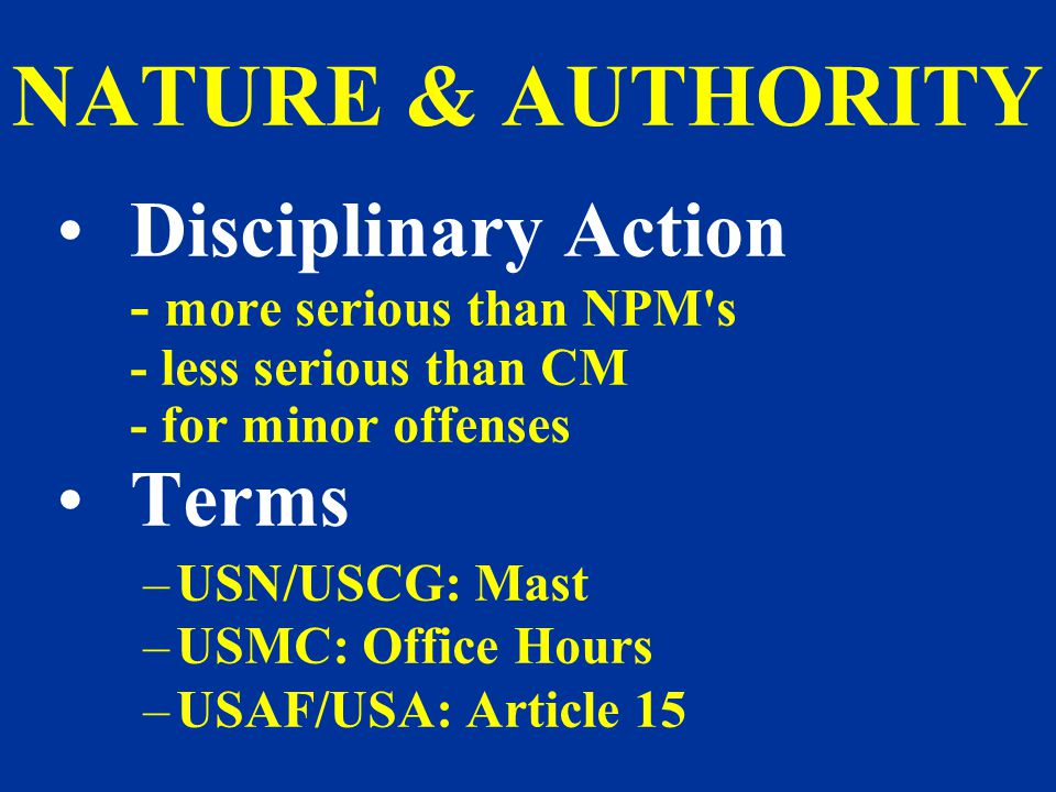 RESTRICTION Restricted to limits of base/ship MAX: –Enlisted: 60 days, 45 with Extra Duties –Officer: 30 days 60 days if imposed by Flag 15 days if imposed by O-3 or below CO –OIC: 14 days