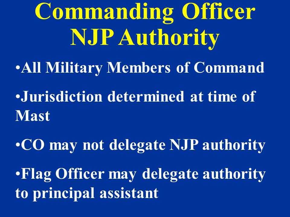 Officer-in-Charge NJP Authority –Regardless of OIC s rank Enlisted Members Only