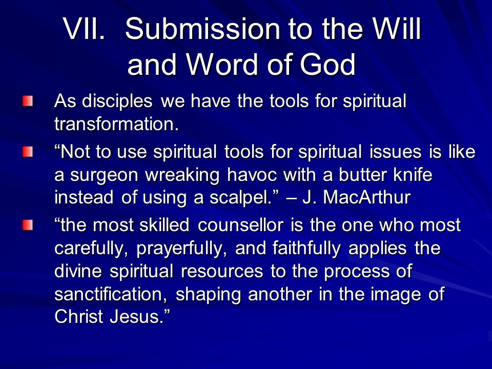 "VII. Submission to the Will and Word of God As disciples we have the tools for spiritual transformation. ""Not to use spiritual tools for spiritual iss"