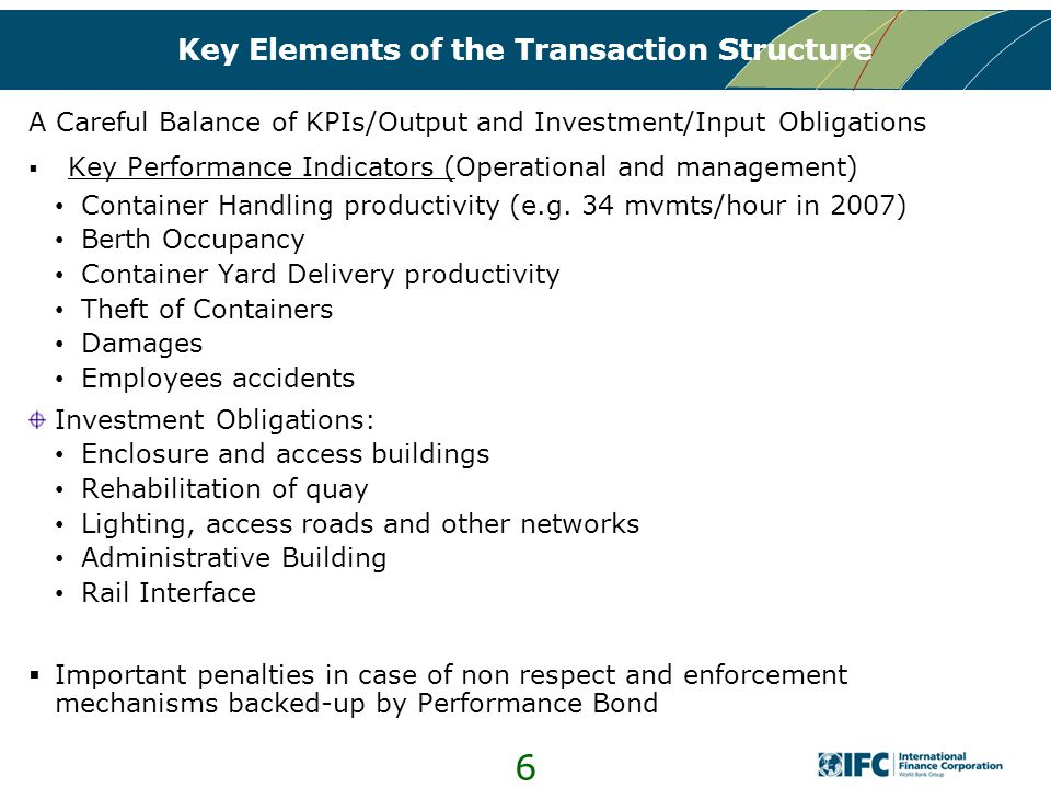 6 Key Elements of the Transaction Structure A Careful Balance of KPIs/Output and Investment/Input Obligations  Key Performance Indicators (Operationa