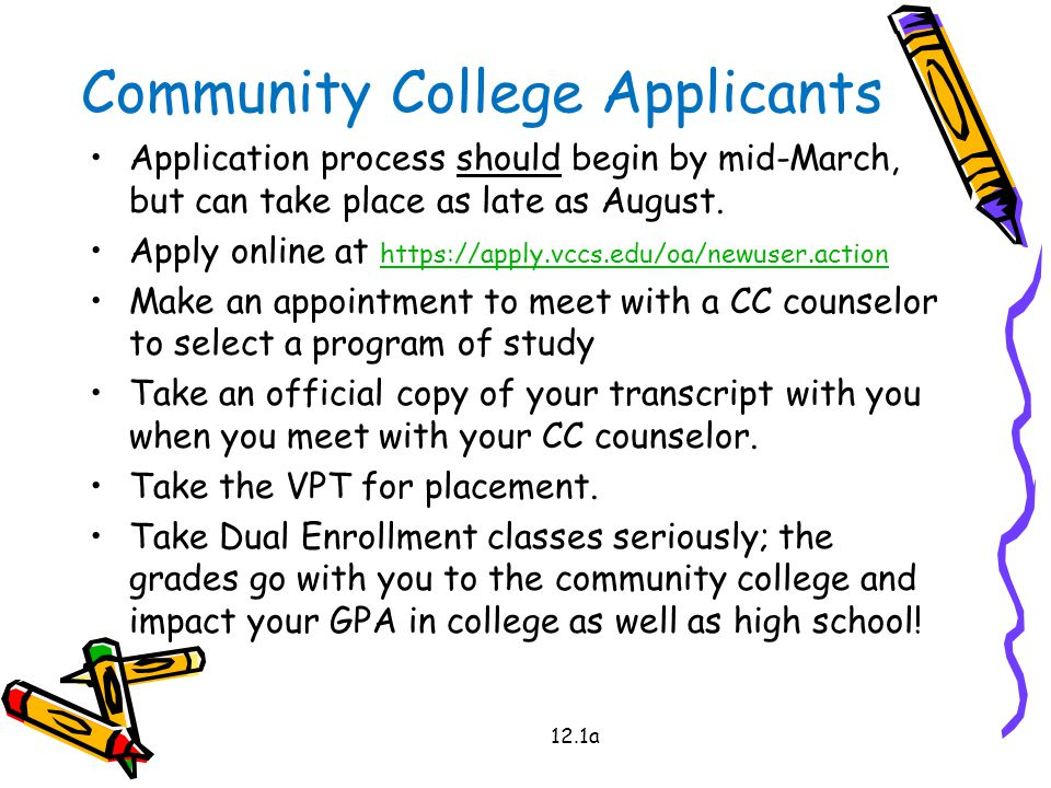 Community College Applicants Application process should begin by mid-March, but can take place as late as August.