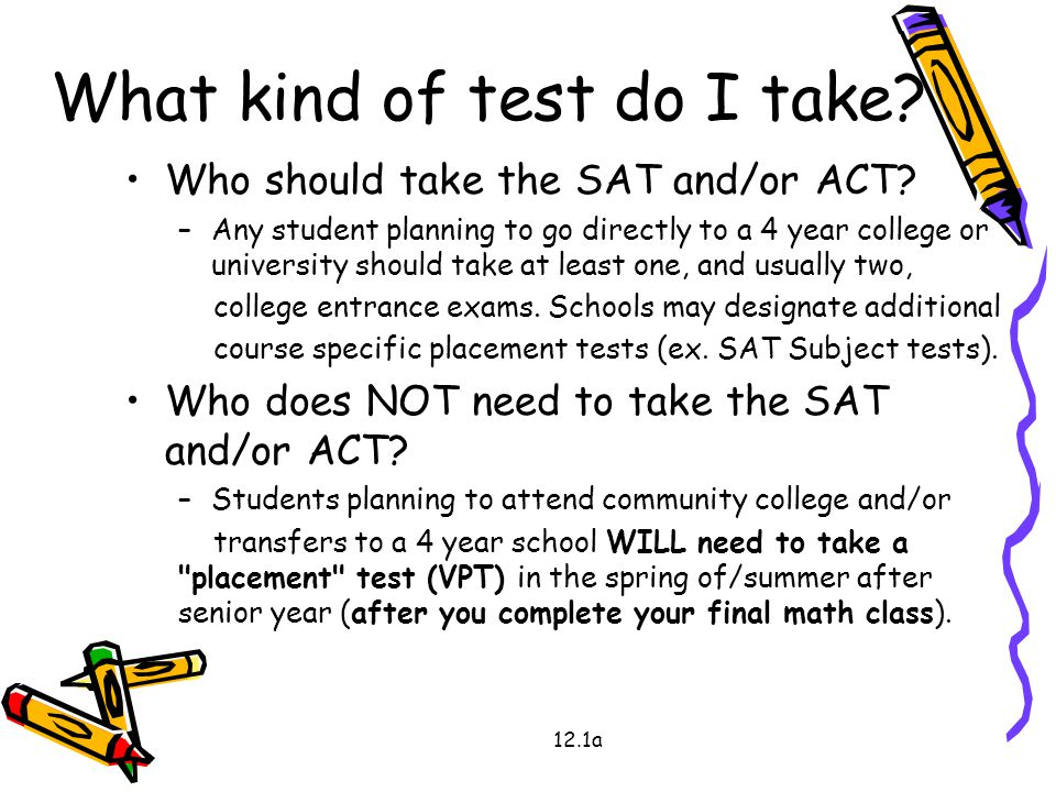 What kind of test do I take. Who should take the SAT and/or ACT.