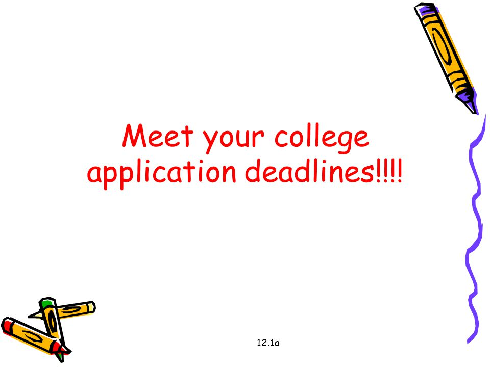Meet your college application deadlines!!!!