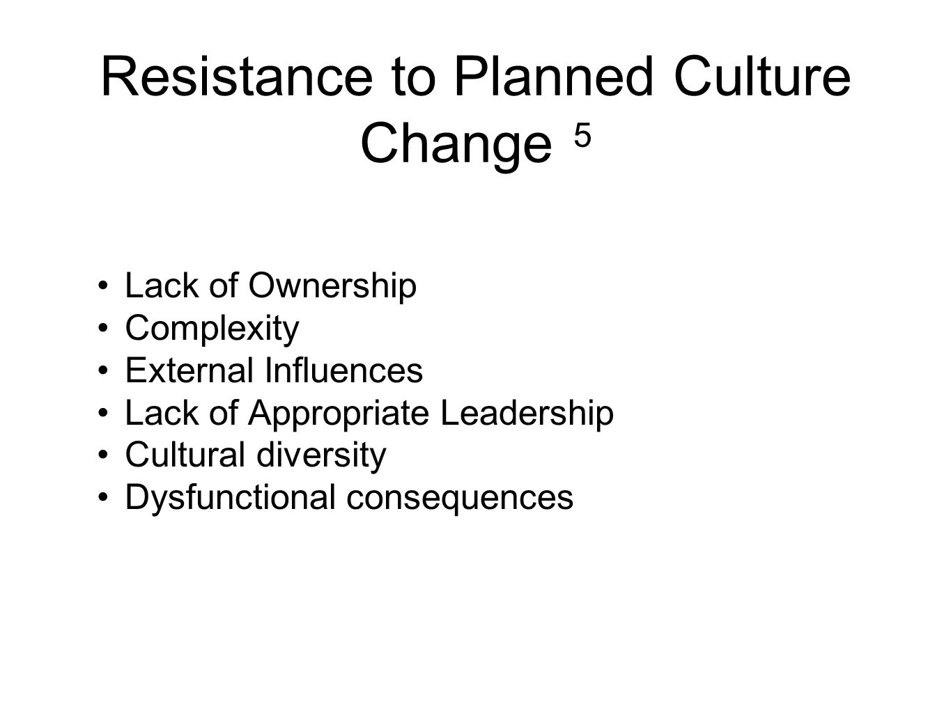 Resistance to Planned Culture Change 5 Lack of Ownership Complexity External Influences Lack of Appropriate Leadership Cultural diversity Dysfunctional consequences