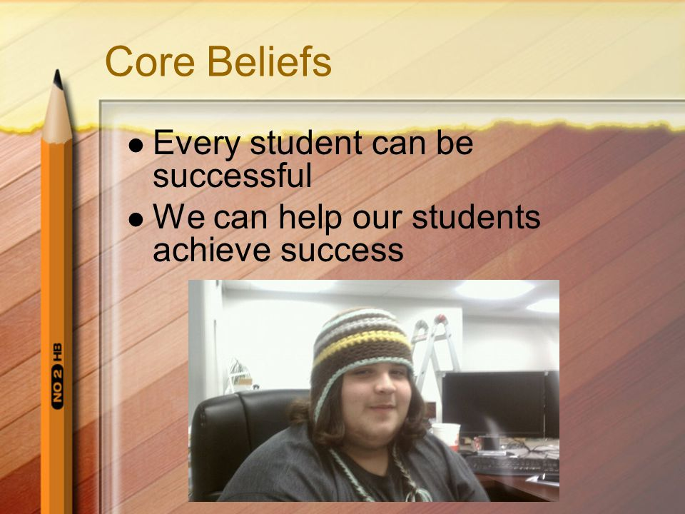 Core Beliefs Every student can be successful We can help our students achieve success