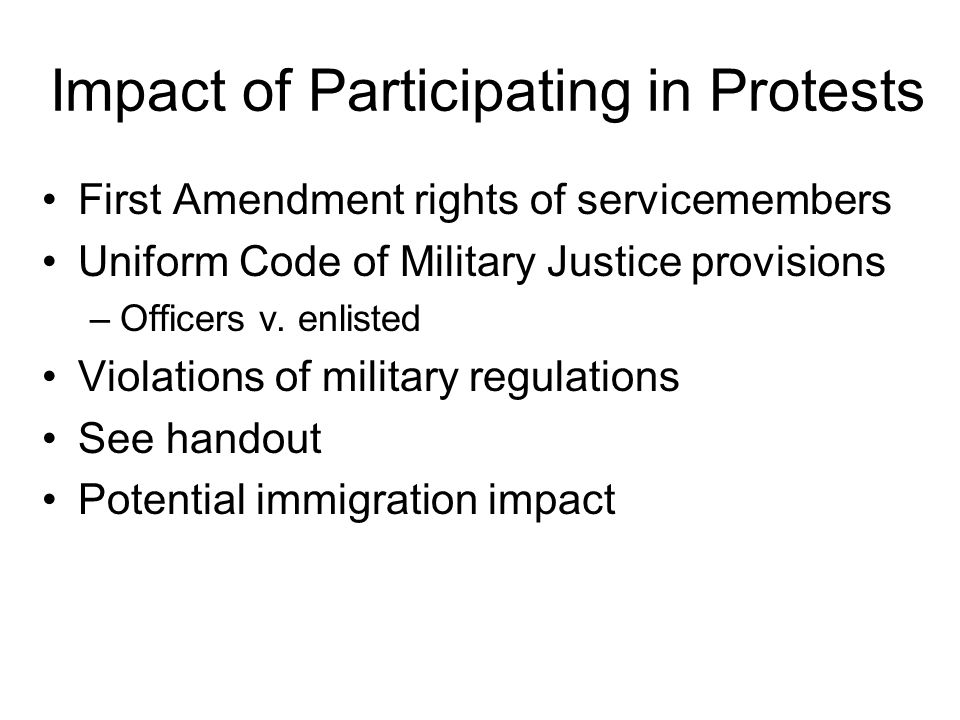 Impact of Participating in Protests First Amendment rights of servicemembers Uniform Code of Military Justice provisions –Officers v.