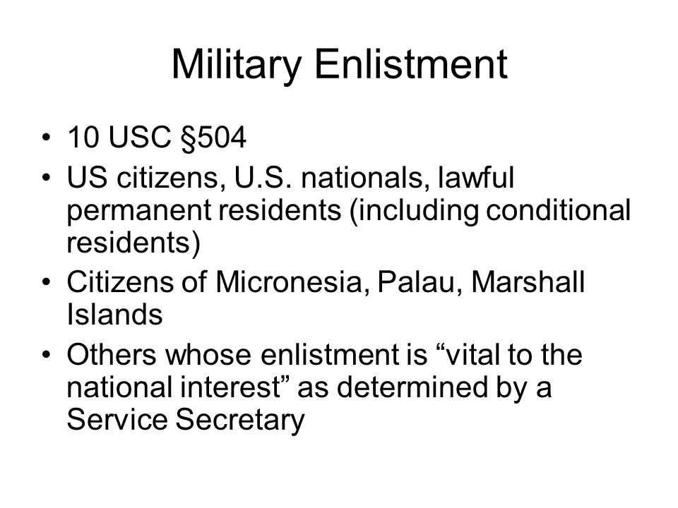MAVNI DOD-wide enlistment pilot program ends Dec 09 1000 cap: 890 Army, 100 Navy, 10 Air Force 333 health care providers + 667 language enlistees Legally present persons only Expedited citizenship (INA §329) www.defenselink.mil/news/mavni-factsheet.pdf