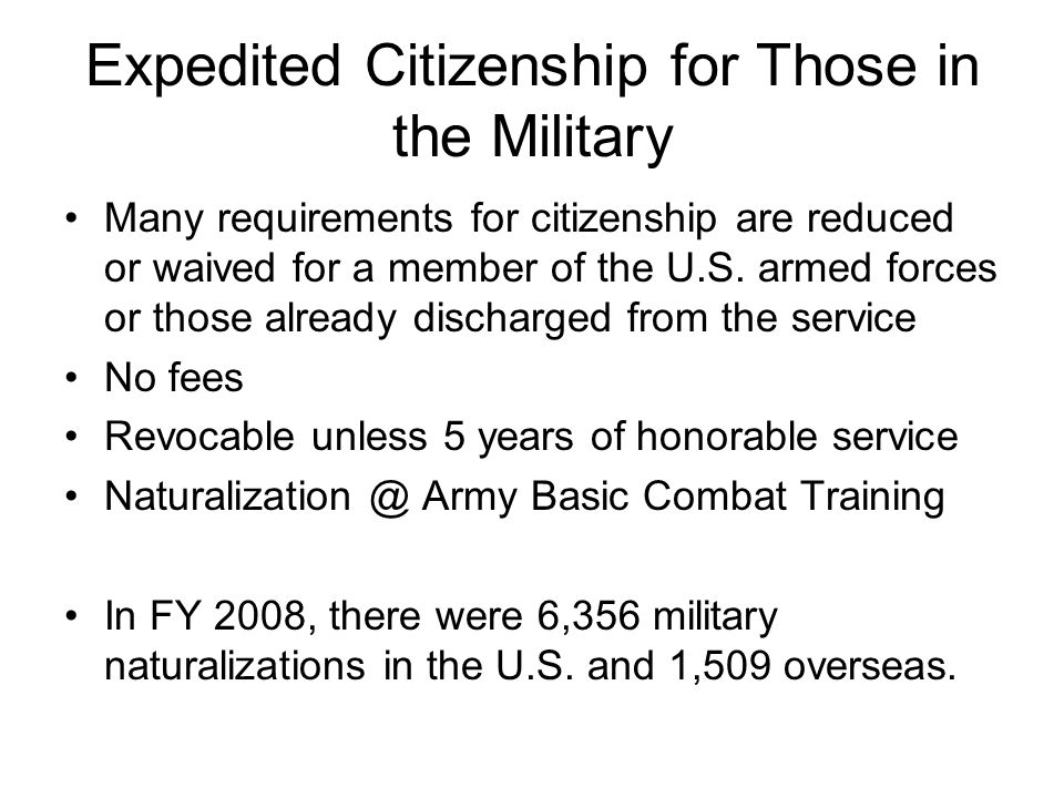 Wartime Military Naturalization Green card (Lawful Permanent Resident) status not required No minimum period of military service Active duty or Selected Reserve (National Guard) Specified wartime periods only No physical presence or continuous residence required Must show good moral character Can naturalize in removal proceedings