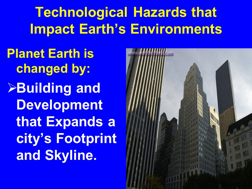Man-made Phenomena that Impact Earth's Environment Planet Earth's Environments are Changed by: Construction and Development That Controls Water
