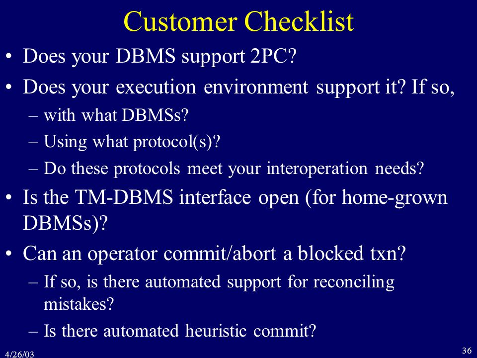4/26/03 36 Customer Checklist Does your DBMS support 2PC.