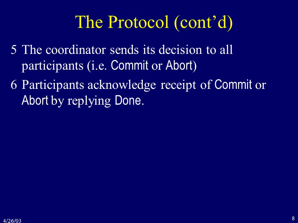 4/26/03 8 The Protocol (cont'd) 5The coordinator sends its decision to all participants (i.e.