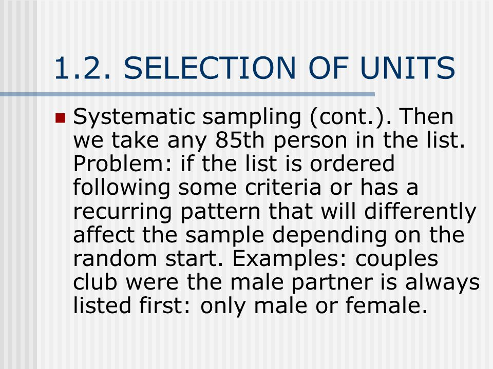 1.2. SELECTION OF UNITS Systematic sampling (cont.).