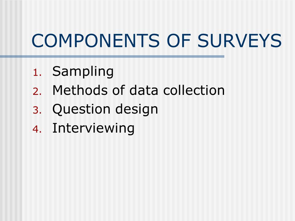 2.6 Internet surveys Disadvantages Limited to samples of internet users Need for good addresses Challenges of enlisting cooperation Various disadvantages of not having an interviewer involved in data collection.