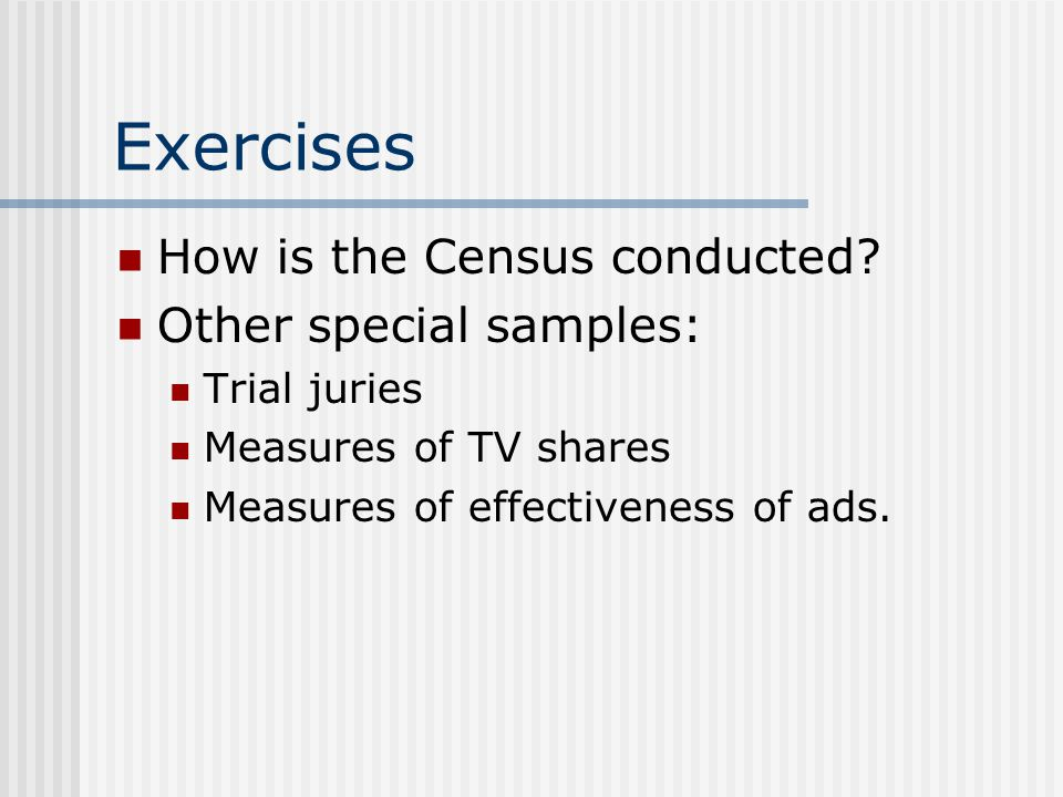 Exercises How is the Census conducted.