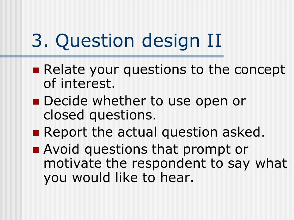 3. Question design II Relate your questions to the concept of interest.