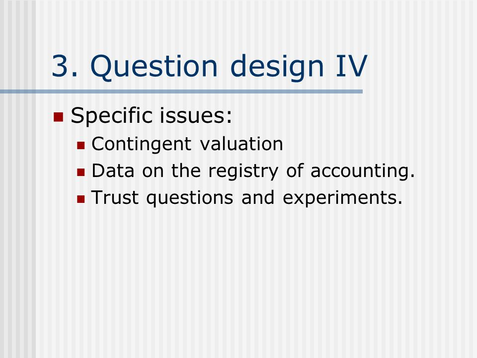 3. Question design IV Specific issues: Contingent valuation Data on the registry of accounting.