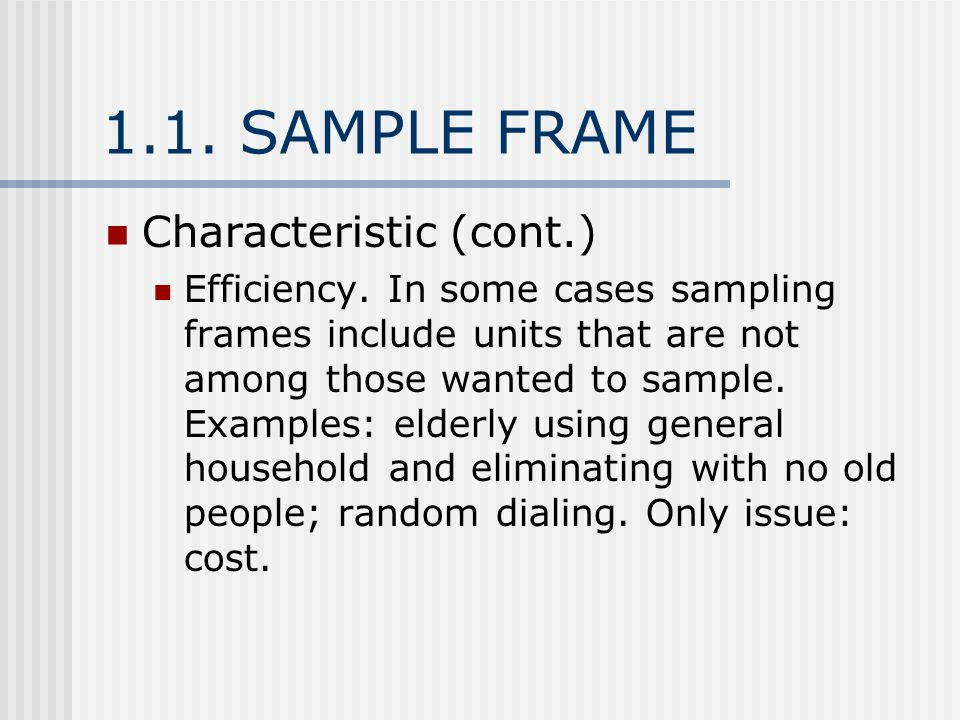 1.1. SAMPLE FRAME Characteristic (cont.) Efficiency.