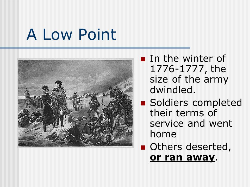 A Low Point In the winter of 1776-1777, the size of the army dwindled.