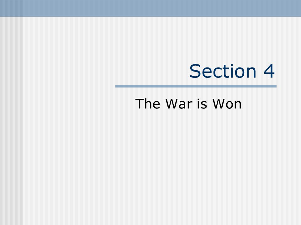 Section 4 The War is Won
