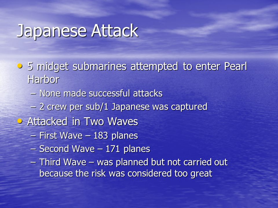 Japanese Attack 5 midget submarines attempted to enter Pearl Harbor 5 midget submarines attempted to enter Pearl Harbor –None made successful attacks