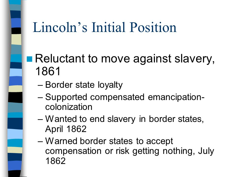 Lincoln Moves toward Emancipation Victory and Union tied to slavery issue – Strike at the heart of the rebellion –Tells his cabinet, summer 1862 –William Seward warns Lincoln to wait –Montgomery Blair feared fall elections