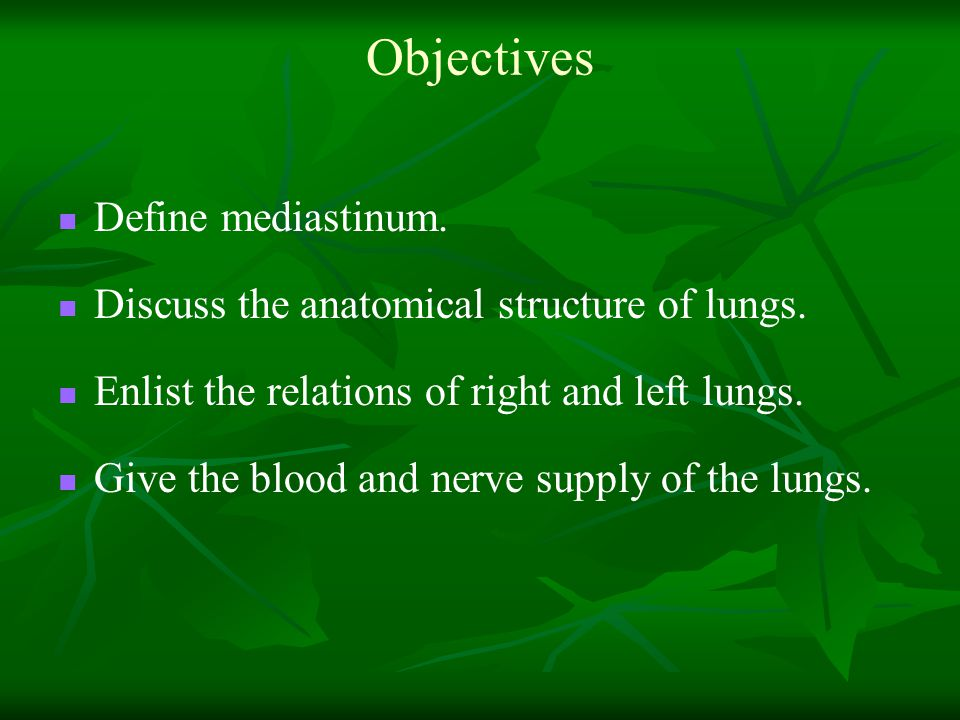 Objectives Define mediastinum.Discuss the anatomical structure of lungs.