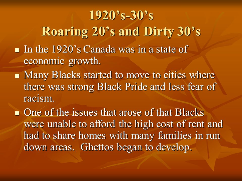 1920's-30's Roaring 20's and Dirty 30's In the 1920's Canada was in a state of economic growth.