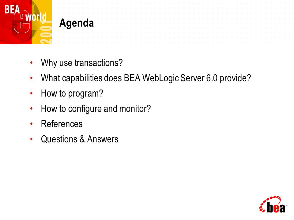 Agenda Why use transactions. What capabilities does BEA WebLogic Server 6.0 provide.