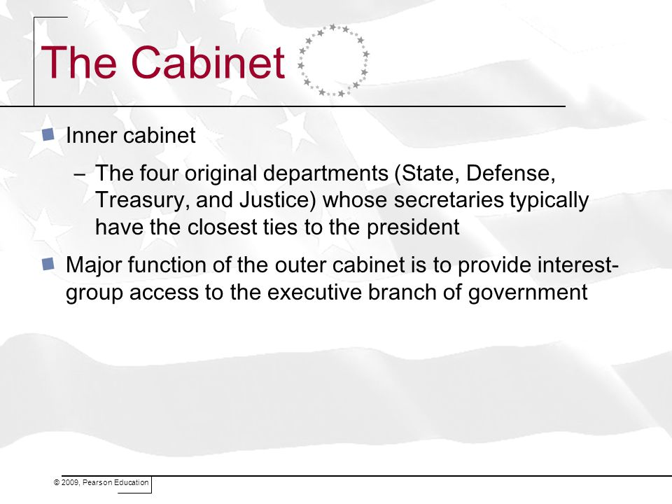 The Cabinet Inner cabinet –The four original departments (State, Defense, Treasury, and Justice) whose secretaries typically have the closest ties to