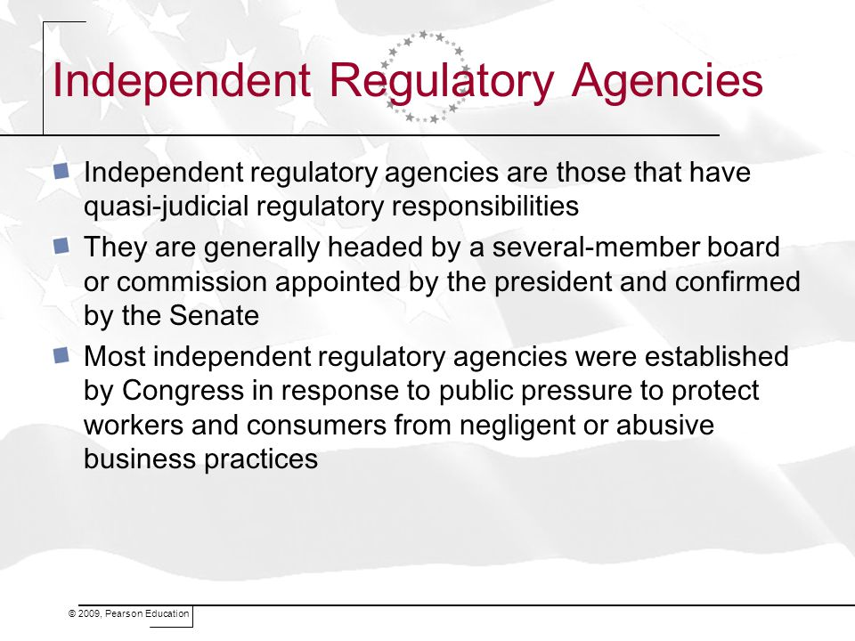 Independent Regulatory Agencies Independent regulatory agencies are those that have quasi-judicial regulatory responsibilities They are generally head